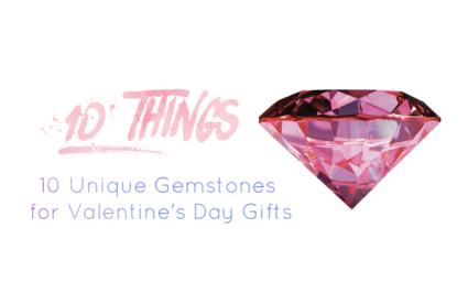 10 Unique Gemstones for Valentine's Day Gifts