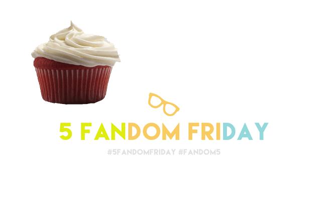 5 Fandom Friday - Cupcakes