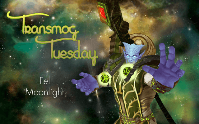 Fel Moonlight #TransmogTuesday
