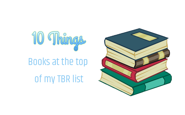 10 Books at the top of my TBR Pile!