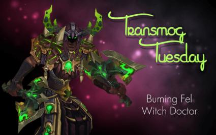 Burning Fel Witch Doctor Transmog Set #TransmogTuesday