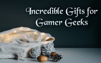 Incredible Gift Ideas for Gamer Geeks!