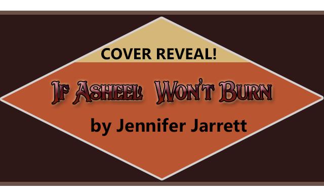 Cover Reveal: If Asheel Won't Burn by Jennifer Jarrett!
