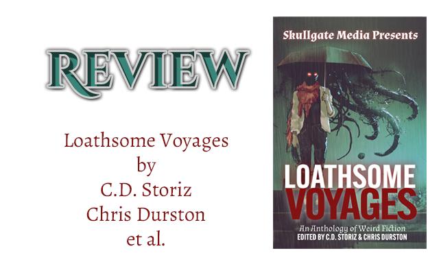 Book Review: Loathsome Voyages by C.D. Storiz, Chris Durston, et al.