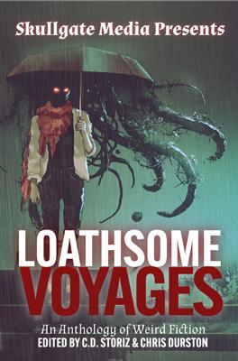 Loathsome Voyages by C.D. Storiz, Chris Durston, et al.