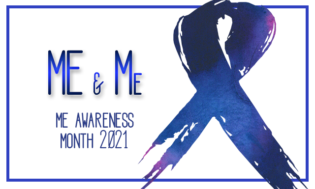 ME & me: ME Awareness Month 2021