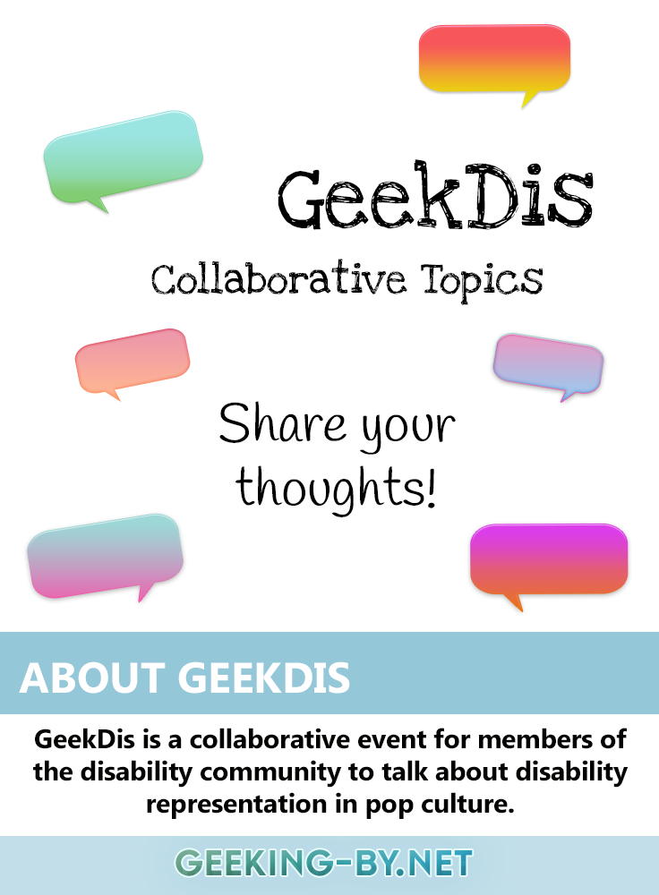 GeekDis: Collaborative Topics - Share your thoughts! - I'm working on several Collaborative Topics for GeekDis because I'm just one small part of a discussion on disability representation. Come share your thoughts!null.