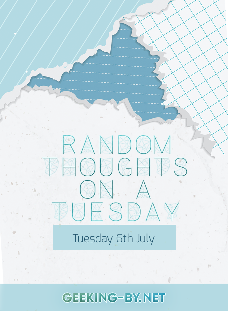 Random Thoughts on a Tuesday: 6th July 2021: Random thoughts on a Tuesday (6th July 2021), my safe place for just saying what's on my mind whether it's positive, negative or just random nonsense.
