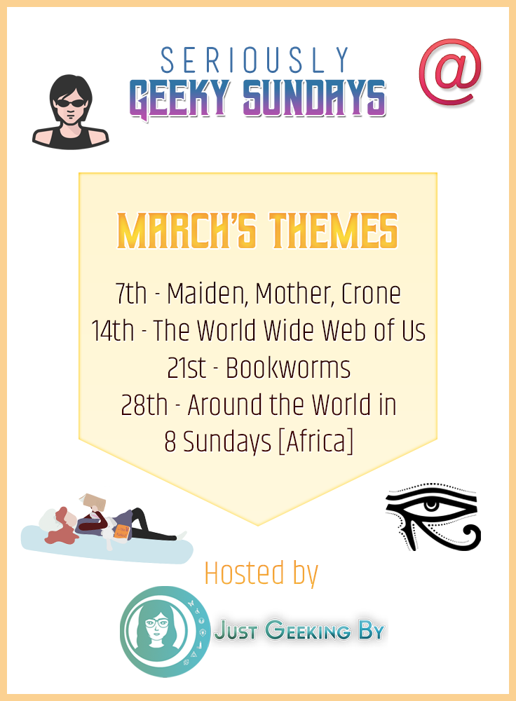 Seriously Geeky Sundays March Themes - Check out Seriously Geeky Sundays March themes and join us as we head to Africa, celebrate International Women's Day, and talk about the internet and books.