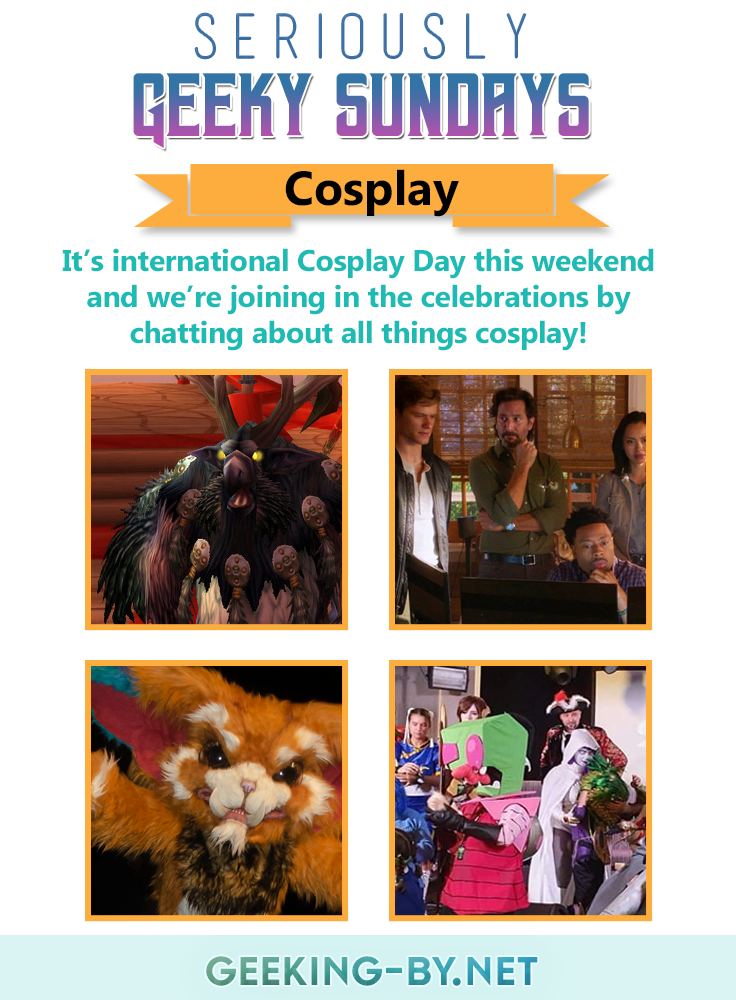 Seriously Geeky Sundays #21 - Cosplay: It's international Cosplay Day this weekend and this week Seriously Geeky Sundays is joining in the celebrations by chatting about all things cosplay!