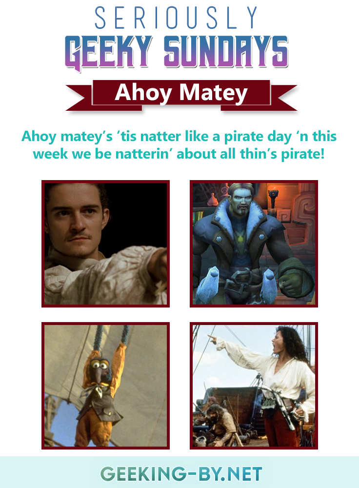 Seriously Geeky Sundays #25 – Ahoy Matey: Ahoy matey's 'tis natter like a pirate day 'n this week we be natterin' about all thin's pirate fer the Seriously Geeky Sundays prompt!