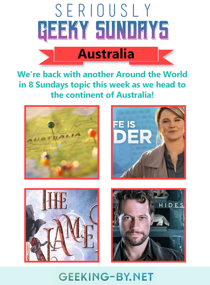 Seriously Geeky Sundays #43 – Around the World in 8 Sundays [Australia]: We're back with another Around the World in 8 Sundays topic this week as Seriously Geeky Sundays heads to the continent of Australia!