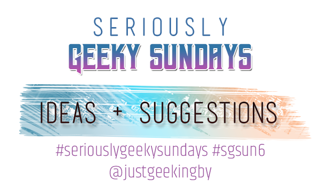 Seriously Geeky Sundays: Your ideas and suggestions wanted!