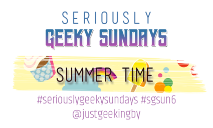 Seriously Geeky Sunday week 15 - Summer Time
