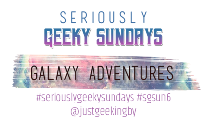 Seriously Geeky Sunday week 16 - Galaxy Adventures