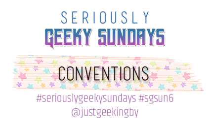Seriously Geeky Sunday week 17 - Conventions