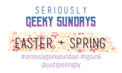Seriously Geeky Sundays Week 2 - Easter & Spring