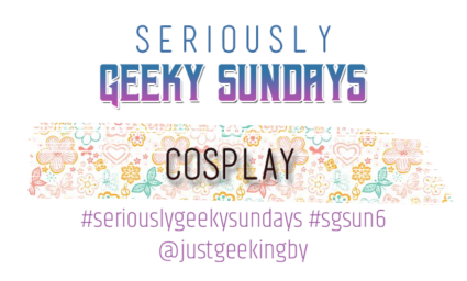 Seriously Geeky Sunday week 21 - Cosplay