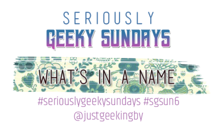 Seriously Geeky Sunday week 32 - What's in a name