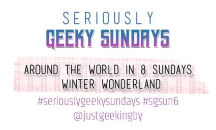 Seriously Geeky Sundays #36 - Around the World in 8 Sundays [Winter Wonderland/Antartica]