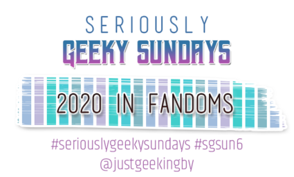 Seriously Geeky Sunday week 39 - 2020 in Fandoms