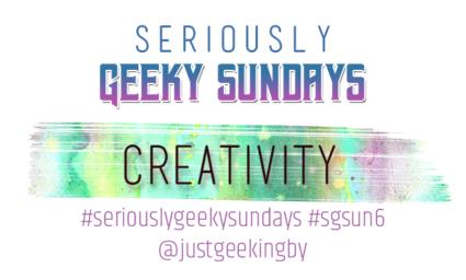Seriously Geeky Sunday week 4 - Creativity
