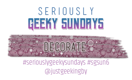 Seriously Geeky Sunday week 44 - Decorate
