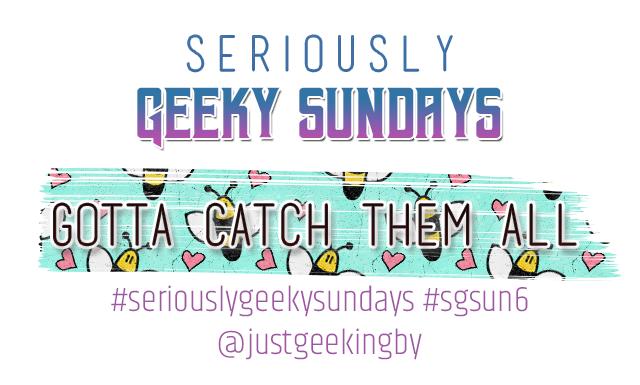 Seriously Geeky Sunday week 48 - Gotta Catch Them All