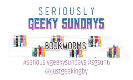 Seriously Geeky Sunday week 51 - Bookworms