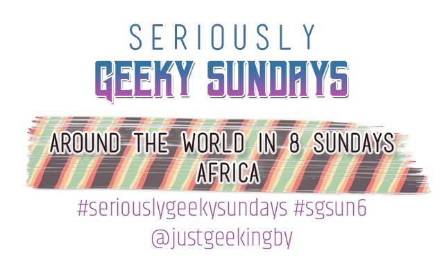 Seriously Geeky Sunday week 52 - Around the World in 8 Sundays [Africa]