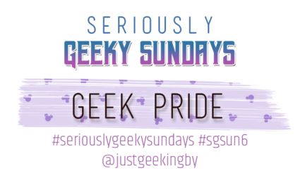 Seriously Geeky Sunday week 8 - Geek Pride