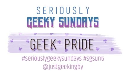 Seriously Geeky Sunday week 8 - Geek Pride