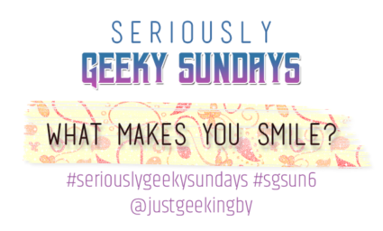 Seriously Geeky Sunday week 9 - What makes you smile?