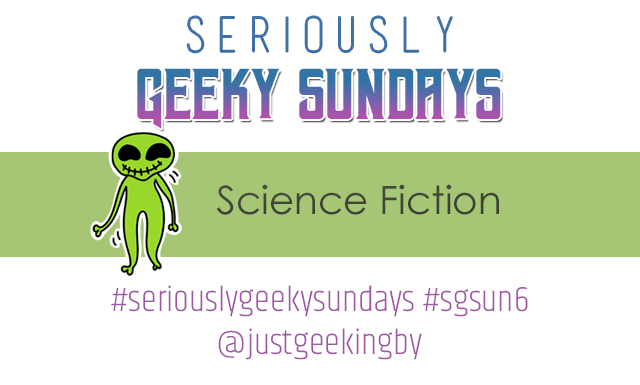 Seriously Geeky Sundays #8 – Science Fiction