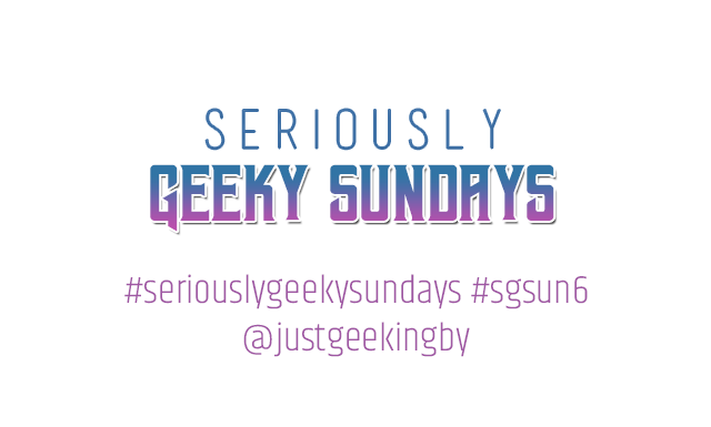 Seriously Geeky Sundays! A weekly geeky meme hosted at Just Geeking By