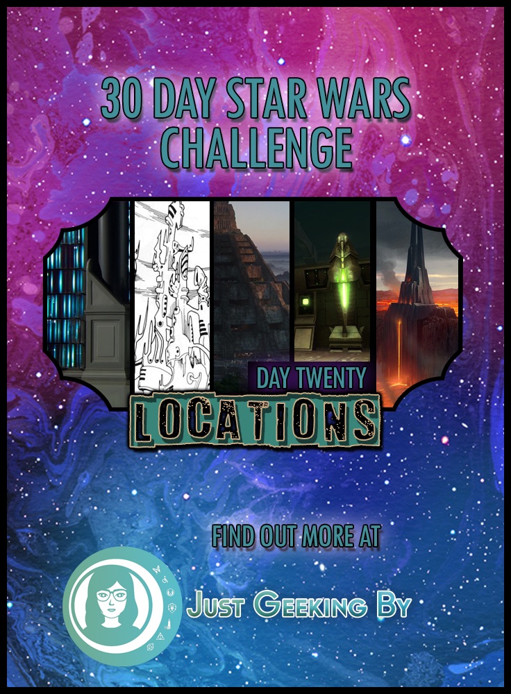 Star Wars Challenge: Day 20 - My Top 5 Locations in the Star Wars Universe: Day 20 of my Star Wars Challenge is dedicated to my top 5 Locations in the Star Wars Universe, the places in a galaxy far far away that fascinate me.