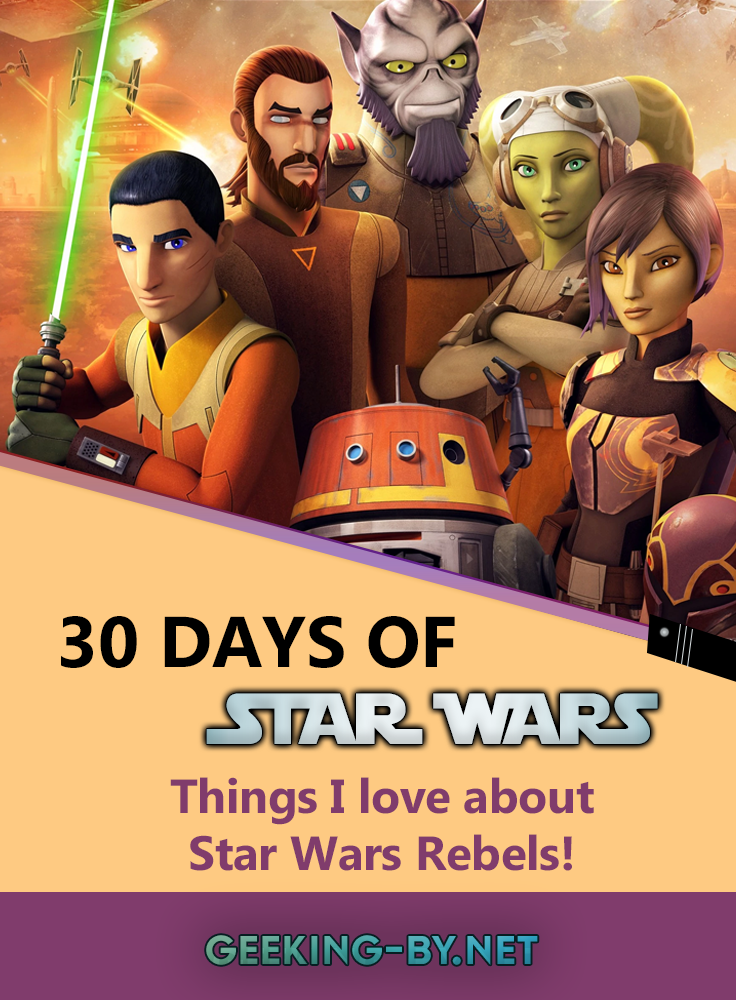Star Wars Challenge: Day 4 - 5 Things I love about Star Wars Rebels - Happy May the 4th! It's Star Wars Day and for today's Star Wars Challenge I'm telling you about 5 things I love about Star Wars Rebels!