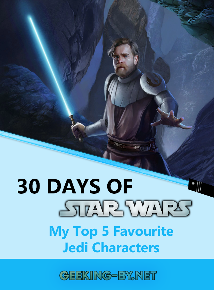 Star Wars Challenge: Day 7 - My Top 5 Favourite Jedi Characters: It's time to share my top 5 favourite jedi characters in the Star Wars universe as we head into day 7 of my Star Wars challenge!