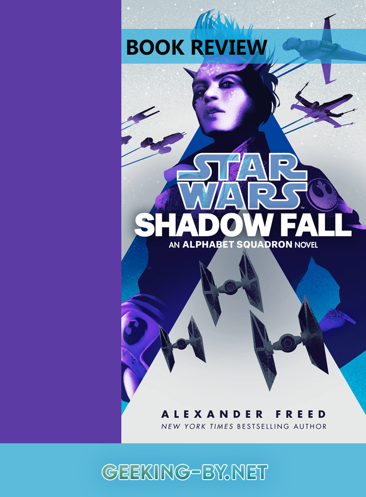 Book Review: Star Wars Shadow Fall by Alexander Freed - My review for the second book in the Star Wars Alphabet Squadron trilogy, Shadow Fall by Alexander Freed.