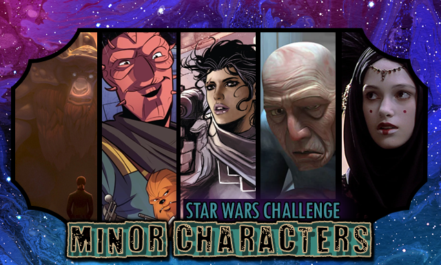 Star Wars Day Challenge: Day 26 - Minor Characters