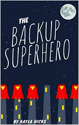 The BackUp Superhero by Kayla Hicks. null