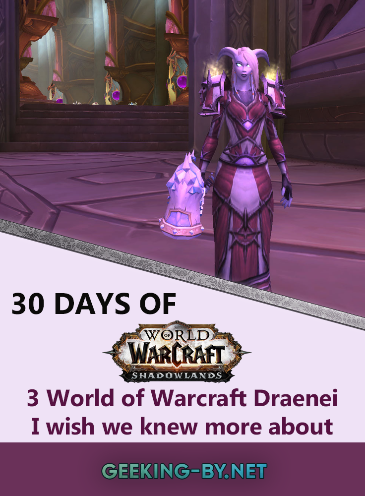 Countdown to Shadowlands Day 8 - Three World of Warcraft Draenei I wish we knew more about: For day 10's prompt I struggled to find 3 World of Warcraft Draenei to talk about and I realised why. So here are 3 Draenei I wish we knew more about!