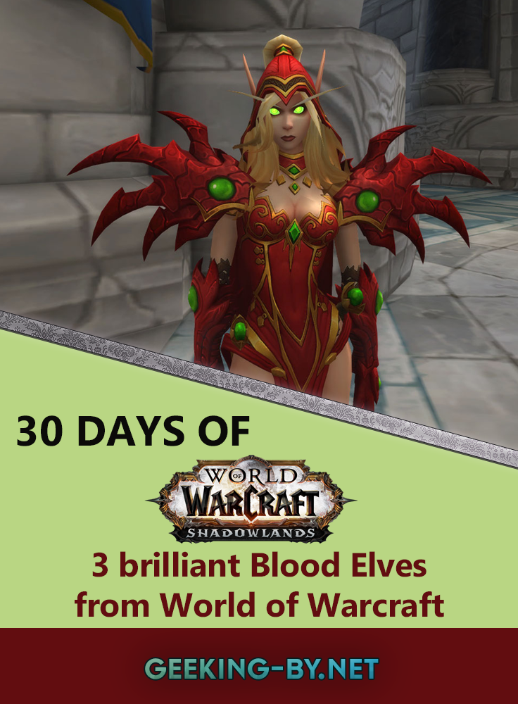 Countdown to Shadowlands Day 11 - Three brilliant blood elves from World of Warcraft: It's time to talk about brilliant blood elves from World of warcraft as we head into day 11 of my World of Warcraft challenge counting down to Shadowlands!