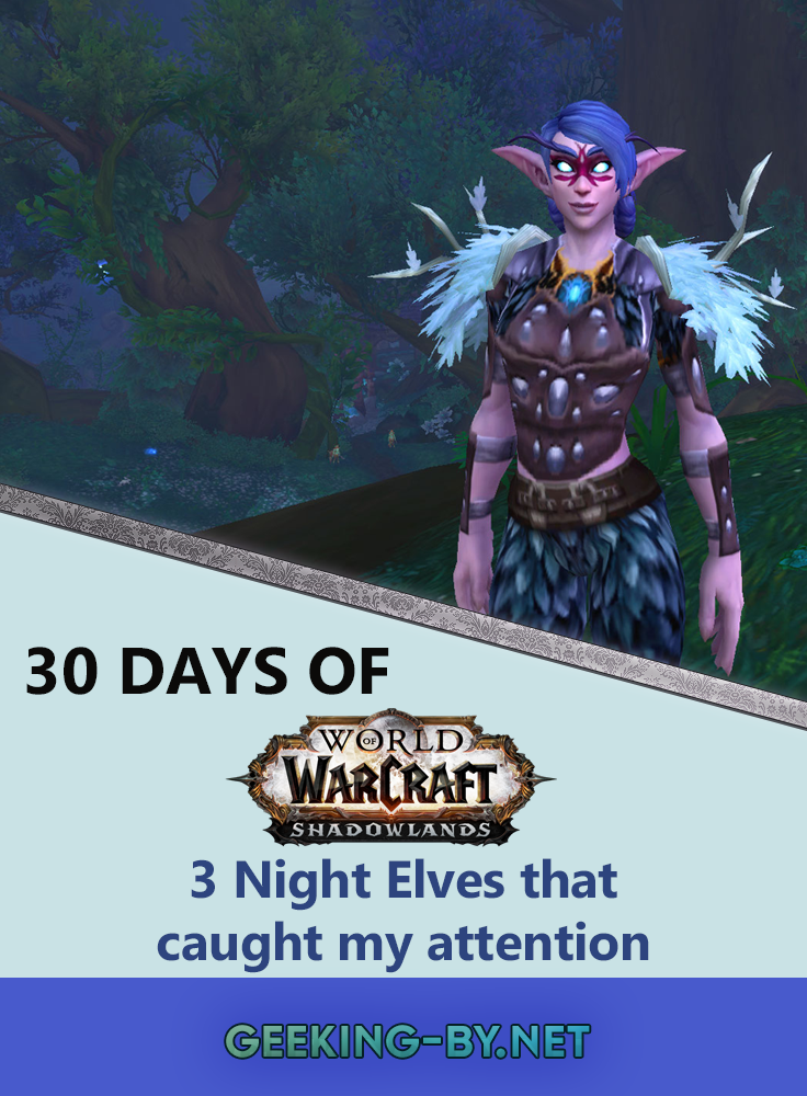 Countdown to Shadowlands Day 15 - Three Night Elves that caught my attention: I'm halfway through my 30 day World of Warcraft challenge counting down to shadowlands and it's time to talk about my favourite race; night elves!
