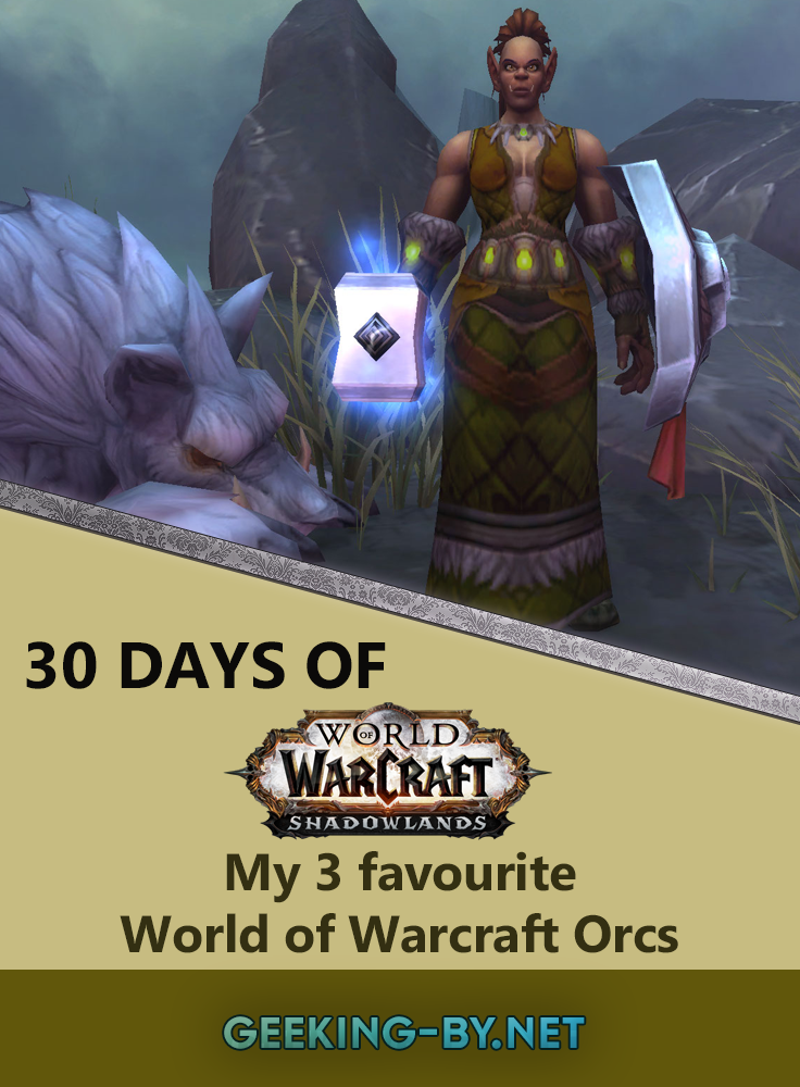 Countdown to Shadowlands Day 16 - My three favourite World of Warcraft orcs: It's day 16 and the first Horde race starting fittingly with orcs! Join me as I share my three favourite World of Warcraft orc characters.