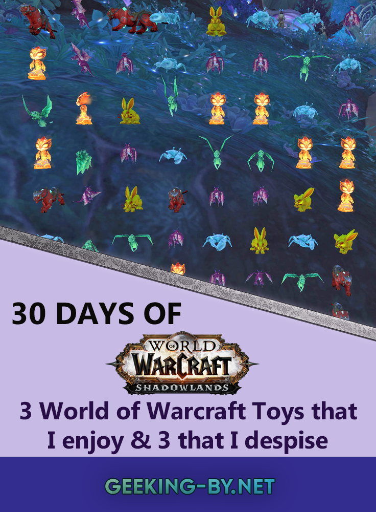 Countdown to Shadowlands Day 27 - Three World of Warcraft Toys that I enjoy & three that I despise: Another collectable item in World of Warcraft are toys and I have a love/hate relationship with them; some I enjoy immensely, while others I absolutely despise.