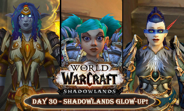 Countdown to Shadowlands Day 30 - My Shadowlands Glow-ups Reveal!
