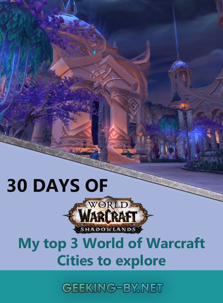 Countdown to Shadowlands Day 3 - My top three World of Warcraft Cities to explore: It's the 4th day of my 30 day World of  World of Warcraft Cities to explore: Warcraft challenge counting down to Shadowlands and I'm taking you on a tour of my top three World of Warcraft cities!